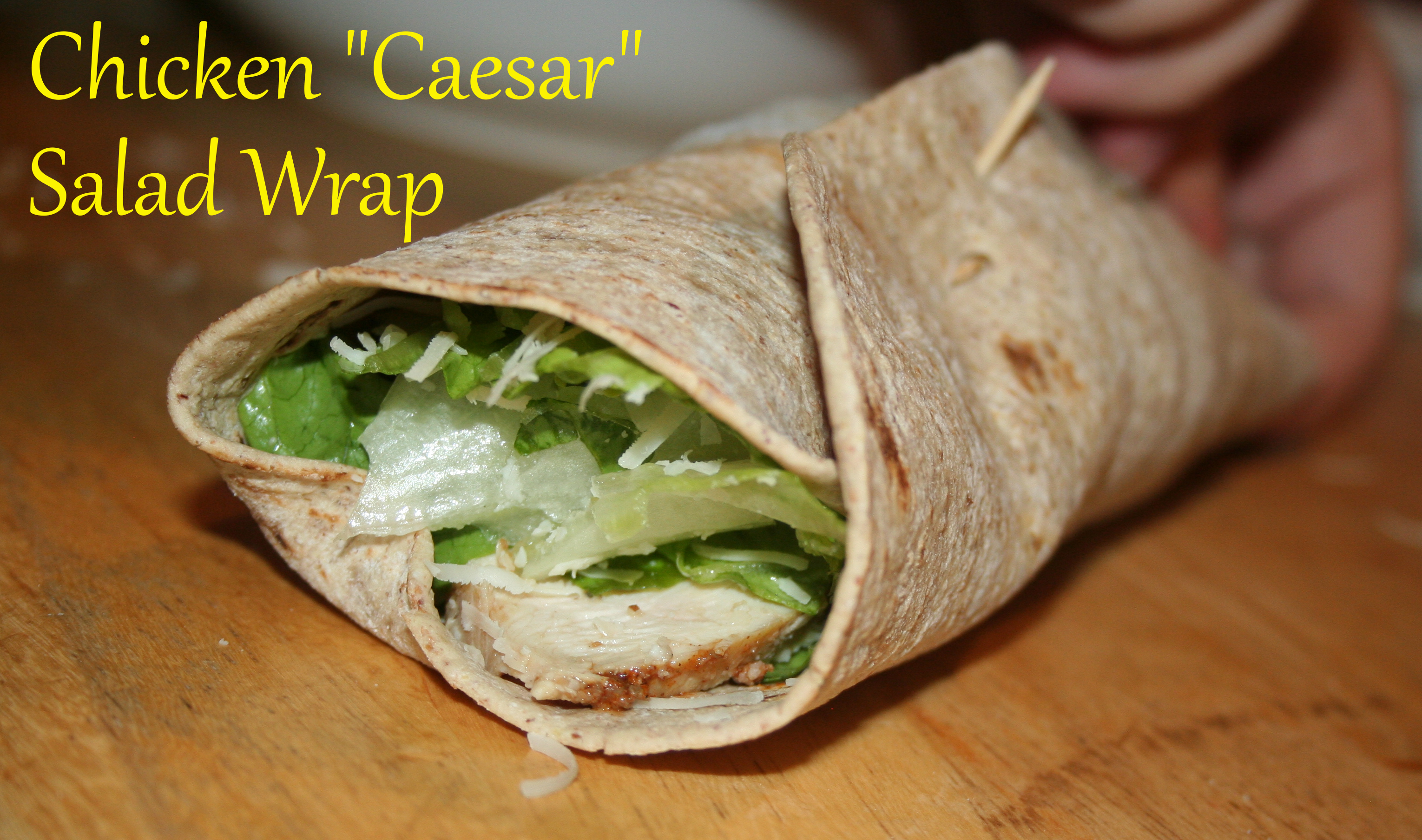 Chicken Caesar Salad Wrap ~ LifeOfJoy.me